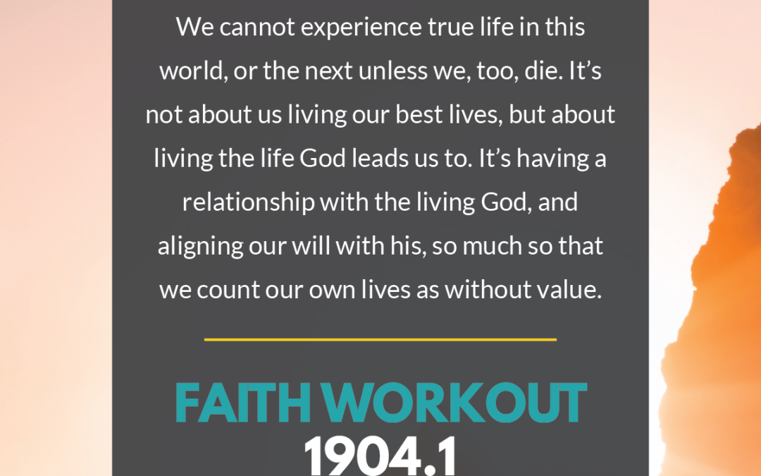 FAITH WORKOUT 1904.1 | Suffering. Death. Life.
