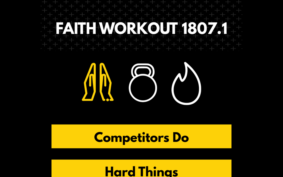 Faith Workout 1808.1 | Competitors Do Hard Things
