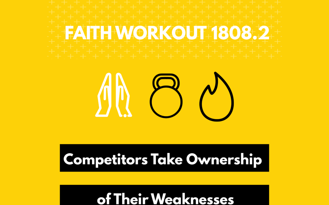 Faith Workout 1808.2 | Competitors Take Ownership of Their Weaknesses
