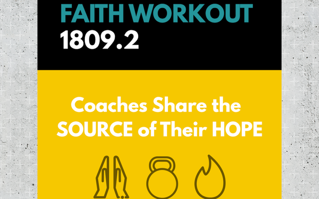 Faith Workout 1809.2 | Coaches Share the SOURCE of their HOPE