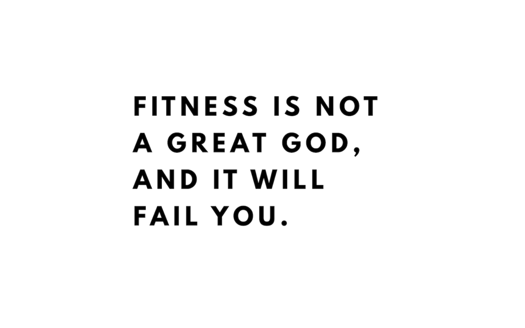 Fitness is Not A Great God
